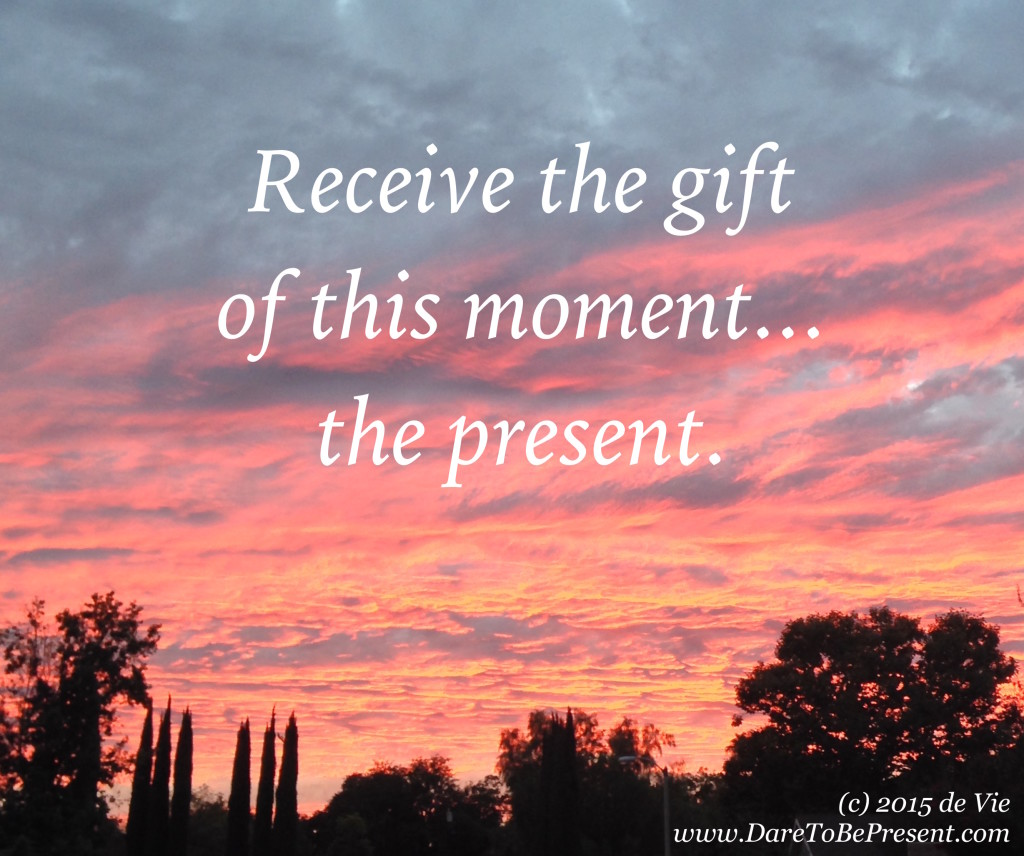 receive the gift of this moment