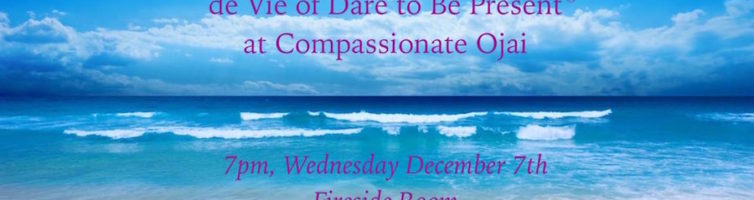 Dare to Be Present® at Compassionate Ojai, December 7th