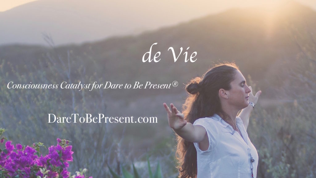 de Vie, Consciousness Catalyst for Dare to Be Present